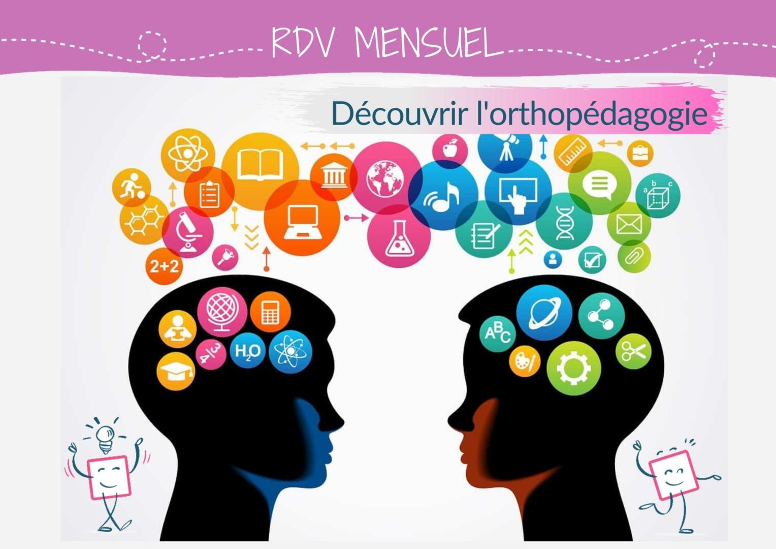RDV Mensuel | Découvrir l'orthopédagogie